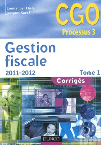 Emmanuel Disle et Jacques Saraf - Gestion fiscale 2011-2012 Tome 1 - CGO Processus 3.