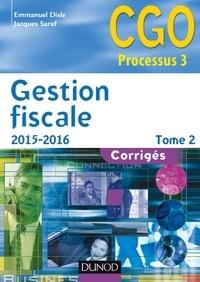 Emmanuel Disle et Jacques Saraf - Gestion fiscale 2015-2016 - Tome 2 - 14e éd. - Corrigés.