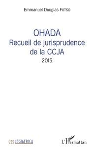 Emmanuel Douglas Fotso - OHADA Recueil de jurisprudence de la CCJA 2015.