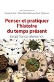 Emmanuel Droit et Hélène Miard-Delacroix - Penser et pratiquer l'histoire du temps présent - Essais franco-allemands.
