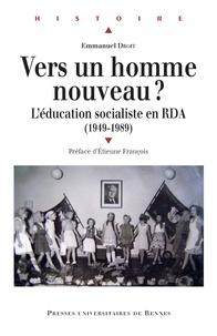 Emmanuel Droit - Vers un homme nouveau ? - L'éducation socialiste en RDA (1949-1989).