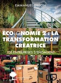 Emmanuel Druon - Ecolonomie 2 : la transformation créatrice - 100 entreprises s'engagent.