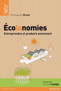 Emmanuel Druon - Ecolonomies - Entreprendre et produire autrement.