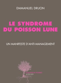 Emmanuel Druon - Le syndrome du poisson lune - Un manifeste d'anti-management.