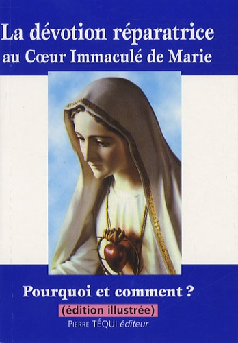 Emmanuel Du Boisbaudry - La dévotion réparatrice au Coeur Immaculé de Marie - Pourquoi et comment ?.