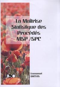 Emmanuel Duclos - La maîtrise statistique des procédés MSP/SPC.