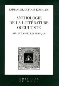 Emmanuel Dufour-Kowalski - Anthologie de la littérature occultiste - XIXe et XXe siècles français.