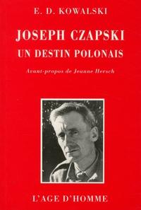 Emmanuel Dufour-Kowalski - Joseph Czapski, un destin polonais.