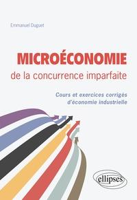 Emmanuel Duguet - Microéconomie de la concurrence imparfaite - Cours et exercices corrigés d'économie industrielle.