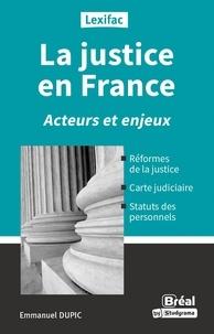Emmanuel Dupic - La justice en France - Acteurs et enjeux.