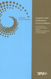Emmanuel Dupraz et Claire Gheeraert-Graffeuille - La guerre civile : idéalisations et réconciliations.