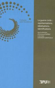 Emmanuel Dupraz et Claire Gheeraert-Graffeuille - La guerre civile : représentations, idéalisations, identifications.