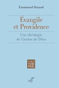 Emmanuel Durand - Évangile et providence - Une théologie de l'action de Dieu.