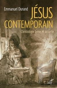 Emmanuel Durand - Jésus contemporain - Christologie brève et actuelle.