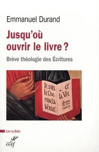 Emmanuel Durand - Jusqu'où ouvrir le livre ? - Brève théologie des Ecritures.