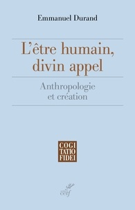 Emmanuel Durand - L'être humain, divin appel - Anthropologie et création.