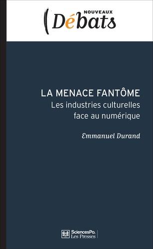 Emmanuel Durand - La menace fantôme - Les industries culturelles face au numérique.