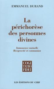 Emmanuel Durand - La périchorèse des personnes divines - Immanence mutuelle, réciprocité et communion.