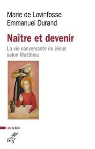 Emmanuel Durand et Marie de Lovinfosse - Naître et devenir - La vie conversante de Jésus selon Matthieu.