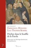 Emmanuel Durand et Luc-Thomas Somme - Prêcher dans le souffle de la parole - Jalons pour une théologie dominicaine de la prédication.