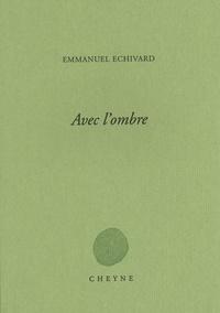 Emmanuel Echivard - Avec l'ombre.