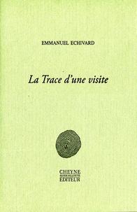 Emmanuel Echivard - La Trace d'une visite.