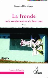 Emmanuel Eka Mengue - La fronde ou la condamnation du fanatisme.
