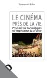 Emmanuel Ethis - Le cinéma près de la vie - Prises de vue sociologiques sur le spectateur du XXIe siècle.