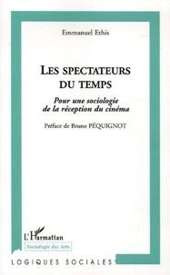 Emmanuel Ethis - Les spectateurs du temps - Pour une sociologie de la réception du cinéma.