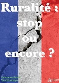 Emmanuel Faivre et Yves Krattinger - Ruralité : stop ou encore ?.