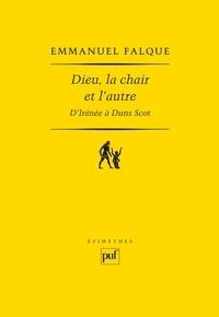 Emmanuel Falque - Dieu, la chair et l'autre - D'Irénée à Duns Scot.
