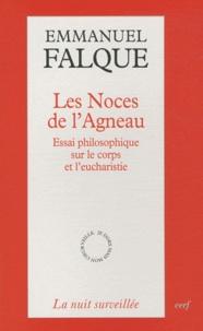 Emmanuel Falque - Les noces de l'agneau - Essai philosophique sur le corps et l'eucharistie.