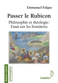 Emmanuel Falque - Passer le rubicon - Philosophie et théologie : essai sur les frontières.