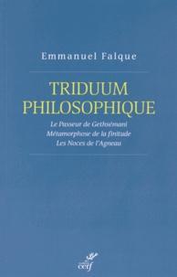 Emmanuel Falque - Triduum philosophique - Le Passeur de Gethsémani ; Métamorphose de la finitude ; Les Noces de l'Agneau.