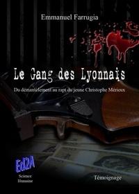 Emmanuel Farrugia - Le Gang des Lyonnais - Du démantèlement au rapt du jeune Christophe Mérieux.