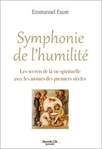 Emmanuel Faure - Symphonie de l'humilité - Les secrets de la vie spirituelle avec les moines des premiers siècles.
