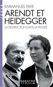 Emmanuel Faye - Arendt et Heidegger - La destruction dans la pensée.