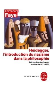 Emmanuel Faye - Heidegger, l'introduction du nazisme dans la philosophie - Autour des séminaires inédits de 1933-1935.