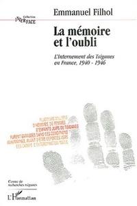 Emmanuel Filhol - La mémoire et l'oubli - L'internement des Tsiganes en France, 1940-1946.