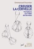 Emmanuel Fournier - Creuser la cervelle - Variations sur l'idée de cerveau.