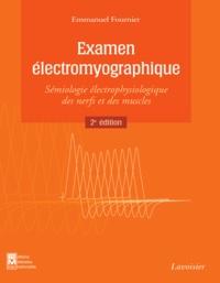 Emmanuel Fournier - Examen électromyographique - Sémiologie électrophysiologique des nerfs et des muscles.