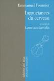 Emmanuel Fournier - Insouciances du cerveau - Précédé de Lettre aux écervelés.