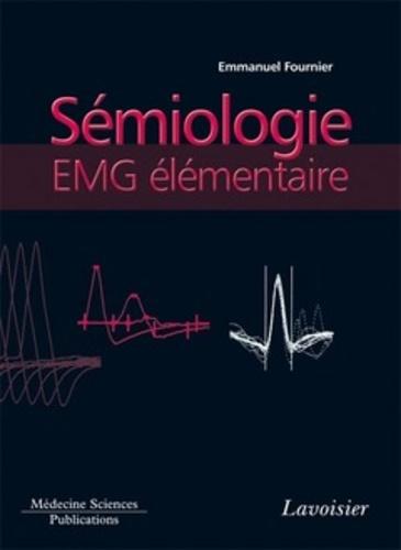 Sémiologie EMG élémentaire - Emmanuel Fournier - Format PDF - 9782257705594 - 69,00 €
