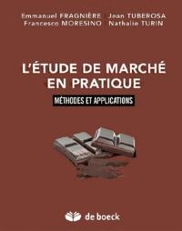 Emmanuel Fragnière et Jean Tuberosa - L'étude de marché en pratique - Méthodes et applications.