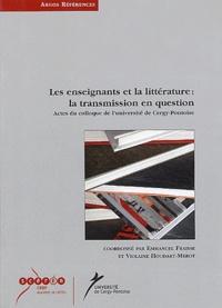 Emmanuel Fraisse et Violaine Houdart-Merot - Les enseignants et la littérature : la transmission en question - Actes du colloque de l'université de Cergy-Pontoise (novembre 2002).