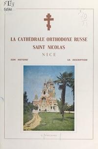 Emmanuel Fricero - La cathédrale orthodoxe russe Saint Nicolas, Nice - Son histoire, sa description.