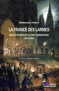 Emmanuel Fureix - La France des larmes - Deuils politiques à l'âge romantique (1814-1840).