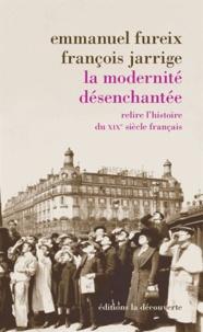 Emmanuel Fureix et Isabelle Jarrige - La modernité désenchantée - Relire l'histoire du XIXe siècle français.