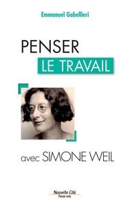 Emmanuel Gabellieri - Penser le travail avec Simone Weil.