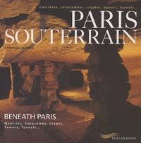 Paris souterrain - Carrières, catacombes, cryptes, égoûts, tunnels... Editions français-anglais.pdf